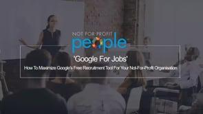 'google For Jobs' – How To Maximize Google's Free Recruitment Tool For Your Not For Profit Organisation