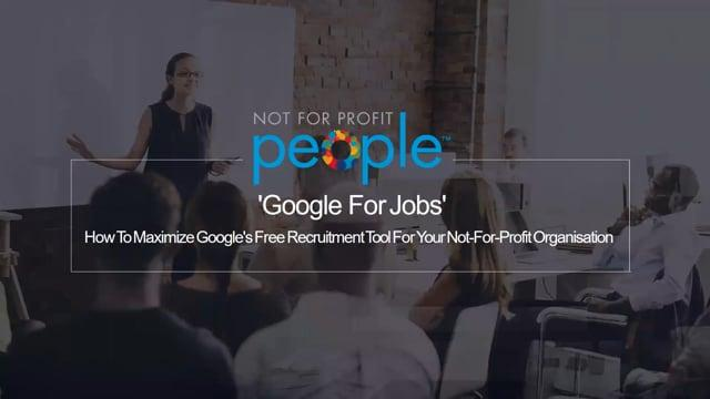 how to maximise google's free recruitment tool for your not for profit organisation